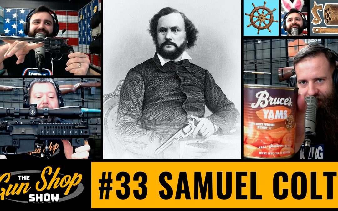 The Gun Shop Show #33 Samuel Colt