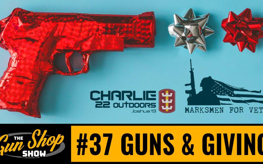 The Gun Shop Show #37 Guns and Giving