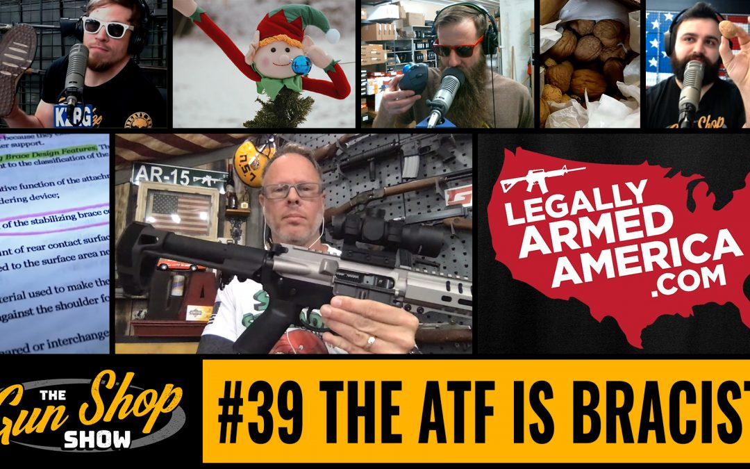 The Gun Shop Show #39 The ATF is Bracist!
