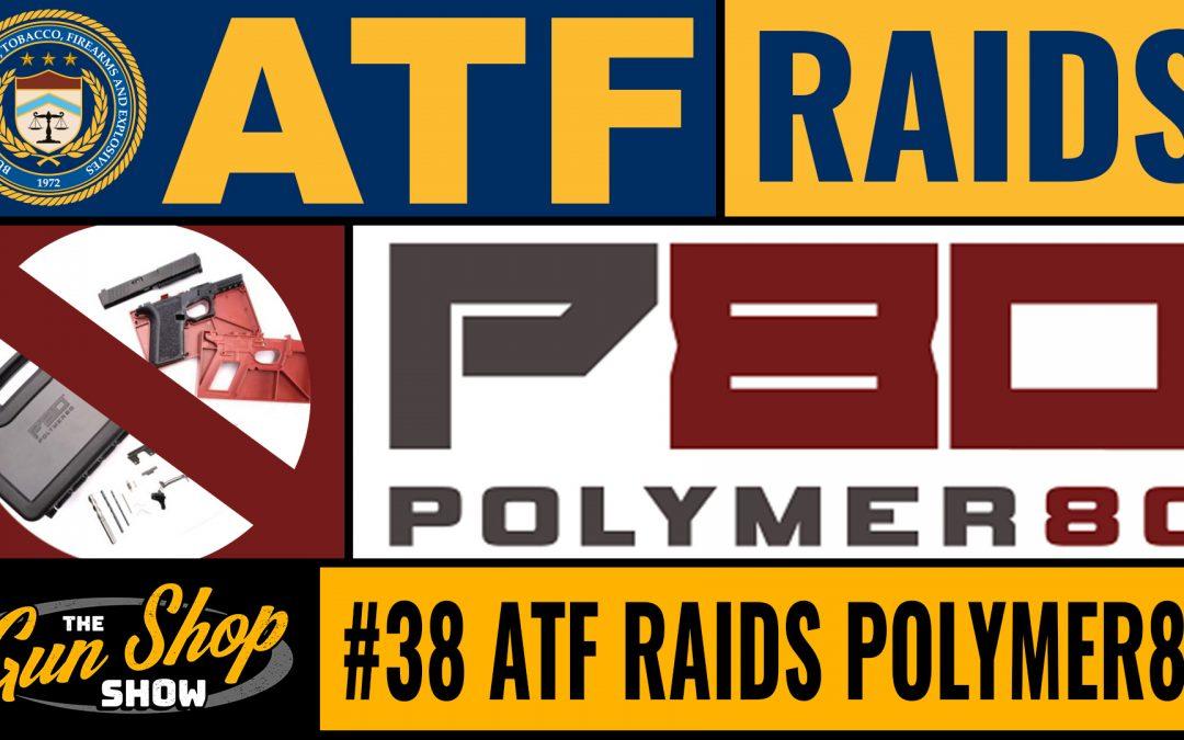 The Gun Shop Show #38 ATF Raids Polymer80