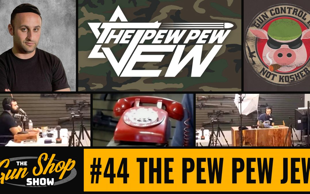 The Gun Shop Show #44 The Pew Pew Jew