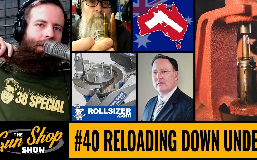 The Gun Shop Show #40 Reloading Down Under