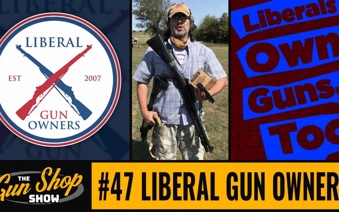 The Gun Shop Show #47 Liberal Gun Owners