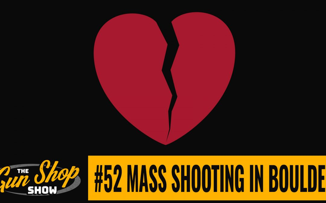 The Gun Shop Show #52 Mass Shooting in Boulder
