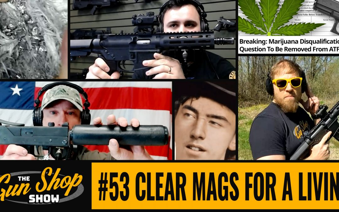 The Gun Shop Show #53 Clear Mags For A Living