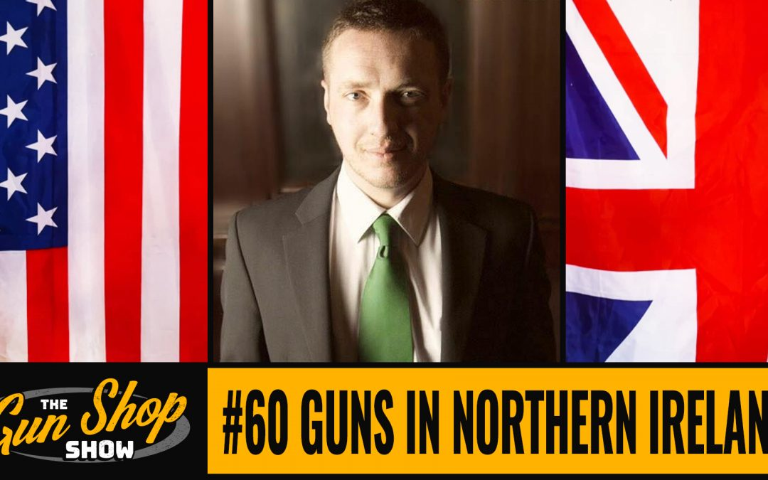 The Gun Shop Show #60 Guns in Northern Ireland