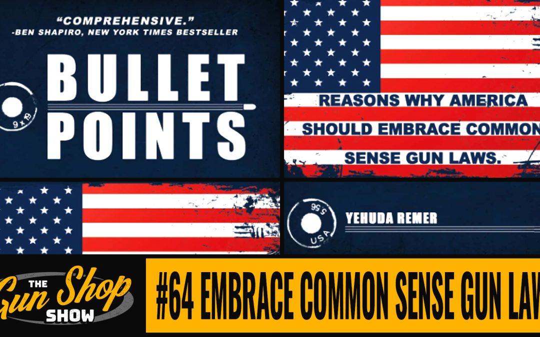 The Gun Shop Show #64 Embrace Common Sense Gun Laws