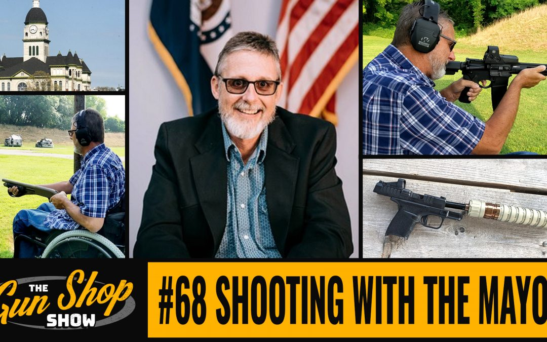 The Gun Shop Show #68 Shooting with the Mayor